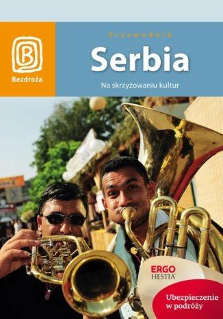 Serbia. Na skrzyżowaniu kultur. Wydanie 1 - Tomasz Kwoka | okładka
