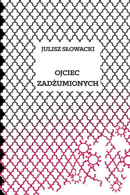 Ojciec zadżumionych - Juliusz Słowacki | okładka