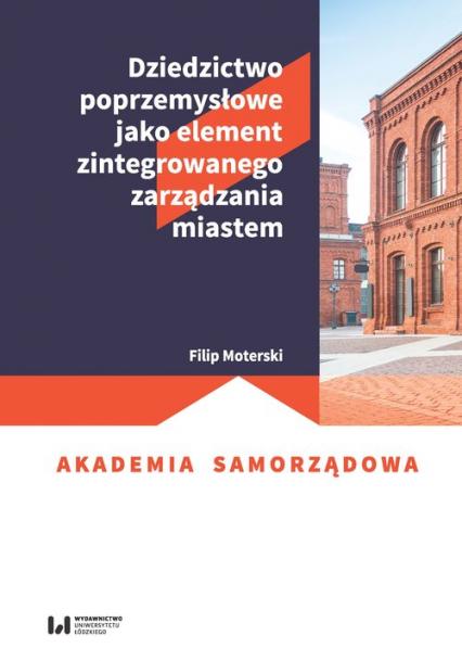 Dziedzictwo poprzemysłowe jako element zintegrowanego zarządzania miastem - Filip Moterski   okładka