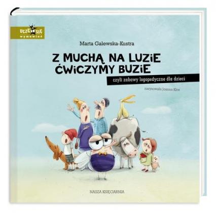 Z muchą na luzie ćwiczymy buzie czyli zabawy logopedyczne dla dzieci - Marta Galewska-Kustra   okładka
