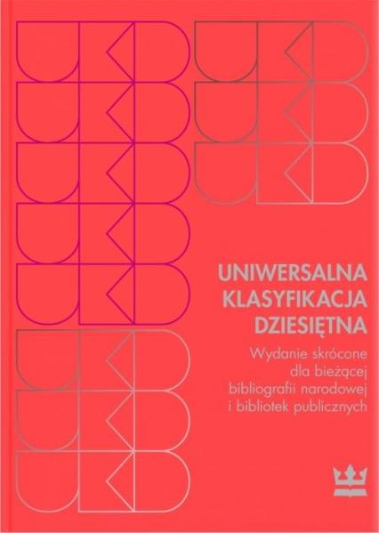Uniwersalna Klasyfikacja Dziesiętna Wydanie skrócone dla bieżącej bibliografii narodowej i bibliotek publicznych -  | okładka