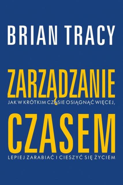 Zarządzanie czasem - Brian Tracy   okładka