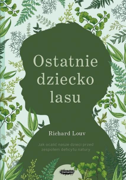 Ostatnie dziecko lasu Jak ocalić nasze dzieci przed zespołem deficytu natury - Richard Louv   okładka