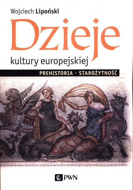 Dzieje kultury europejskiej Prehistoria - Starożytność - Wojciech Lipoński | okładka