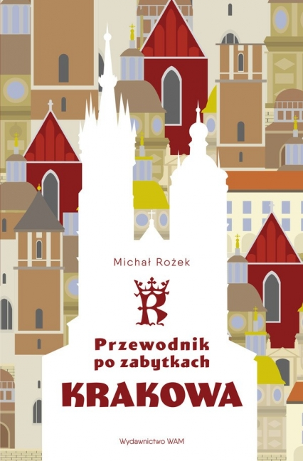 Przewodnik po zabytkach Krakowa - Michał Rożek   okładka
