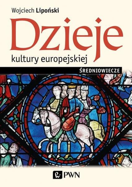 Dzieje kultury europejskiej Średniowiecze - Wojciech Lipoński   okładka