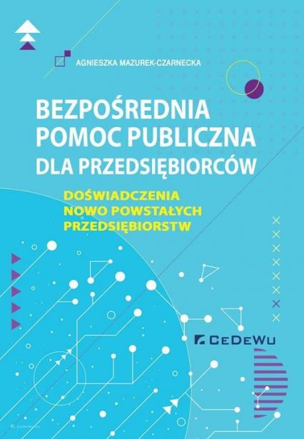 Bezpośrednia pomoc publiczna dla przedsiębiorców Doświadczenia nowo powstałych przedsiębiorstw - Agnieszka Mazurek-Czarnecka | okładka