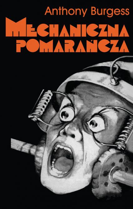 Mechaniczna pomarańcza - Anthony Burgess   okładka