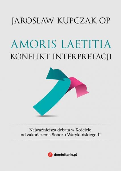Amoris laetitia Konflikt interpretacji - Jarosław Kupczak   okładka