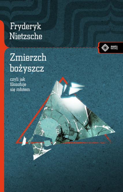 Zmierzch bożyszcz czyli jak filozofuje się młotem - Fryderyk Nietzsche | okładka