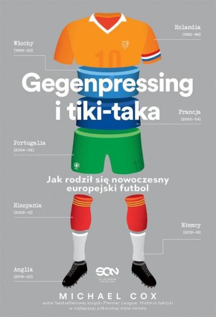 Gegenpressing i tiki-taka Jak rodził się nowoczesny europejski futbol - Michael Cox | okładka