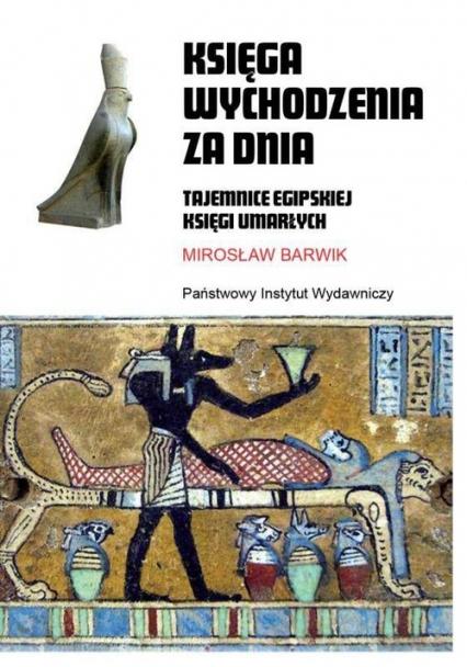 Księga wychodzenia za dnia Tajemnice egipskiej księgi umarłych - Mirosław Barwik | okładka
