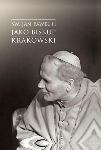 Św. Jan Paweł II jako biskup krakowski Wybrane zagadnienia - Jacek Urban | okładka