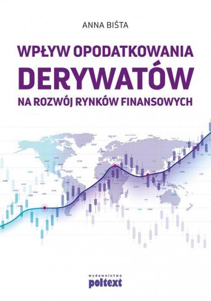 Wpływ opodatkowania derywatów na rozwój rynków finansowych - Anna Biśta | okładka