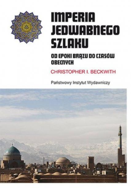 Imperia Jedwabnego Szlaku Od epoki brązku do czasów obecnych - Christopher Beckwith   okładka