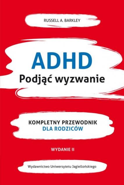 ADHD Podjąć wyzwanie Kompletny przewodnik dla rodziców (nowe wydanie) - Barkley Russel A. | okładka