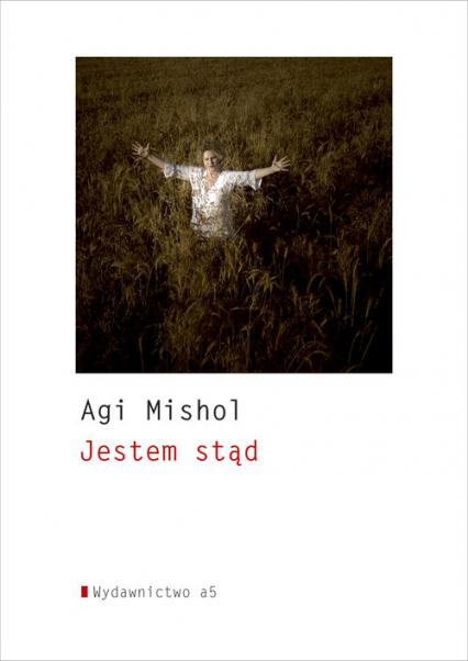 Jestem stąd Wiersze - Agi Mishol | okładka