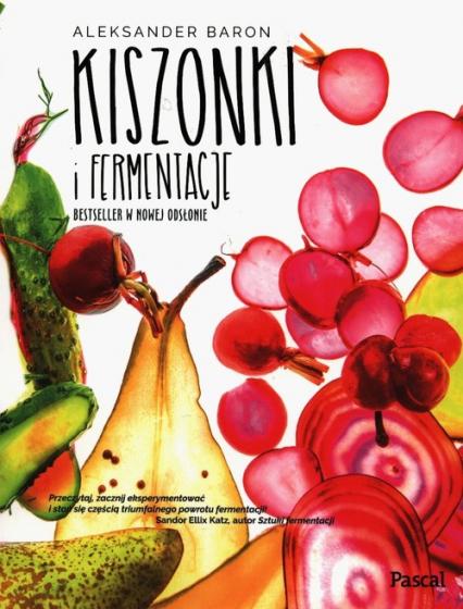 Kiszonki i fermentacje Bestseller w nowej odsłonie - Aleksander Baron | okładka