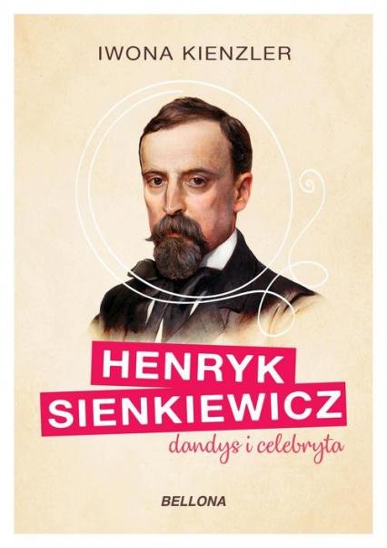 Henryk Sienkiewicz dandys i celebryta - Iwona Kienzler | okładka