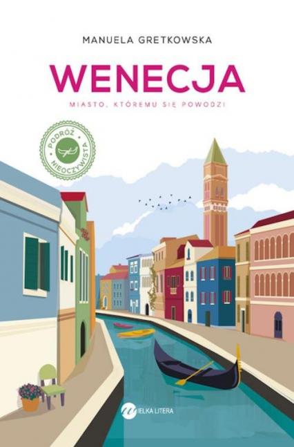 Wenecja. Miasto, któremu sie powodzi - Manuela Gretkowska | okładka