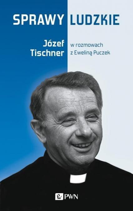 Sprawy ludzkie Józef Tischner w rozmowach z Eweliną Puczek - Puczek Ewelina, Tischner Józef | okładka