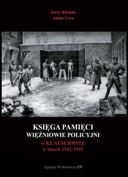 Księga pamięci Więźniowie policyjni w KL Auschwitz w latach 1942-1945 - Klistała Jerzy, Cyra Adam | okładka