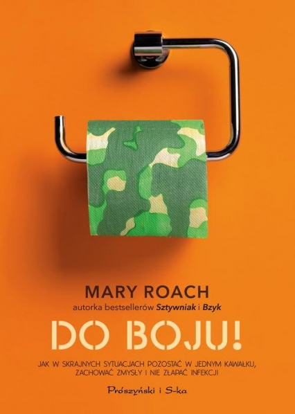 Do boju! Jak w skrajnych sytuacjach pozostać w jednym kawałku, zachować zmysły i nie złapać infekcji - Mary Roach   okładka