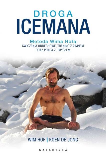 Droga Icemana Metoda Wima Hofa.Ćwiczenia oddechowe, trening z zimnem oraz praca z umysłem. - Hof Wim, Jong Koen | okładka