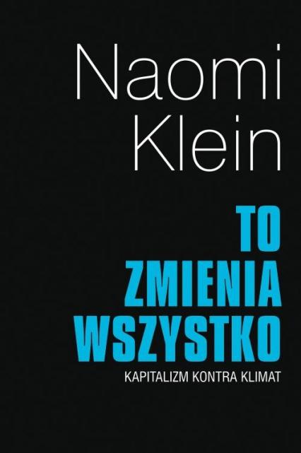 To zmienia wszystko Kapitalizm kontra klimat - Naomi Klein | okładka