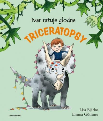 Ivar ratuje głodne triceratopsy - Lisa Bjarbo | okładka
