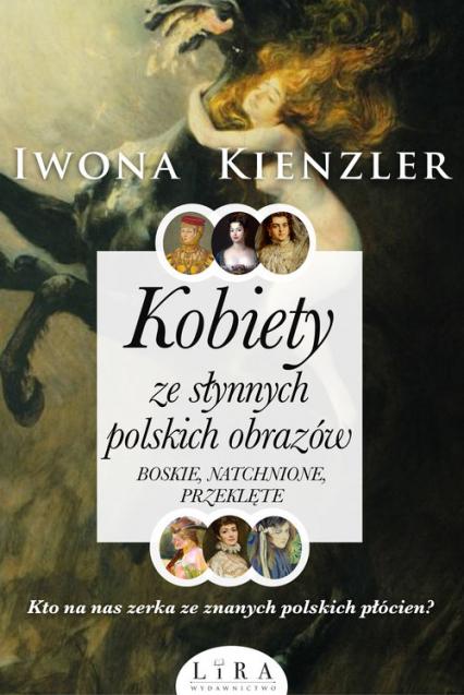 Kobiety ze słynnych polskich obrazów. Boskie, natchnione, przeklęte - Iwona Kienzler | okładka