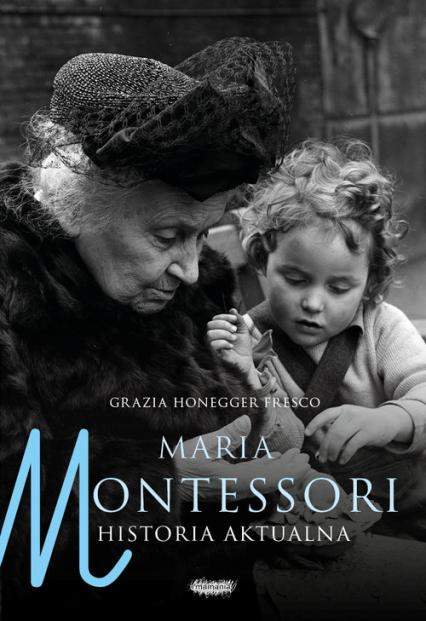 Maria Montessori Historia aktualna - Honegger Fresco Grazia | okładka