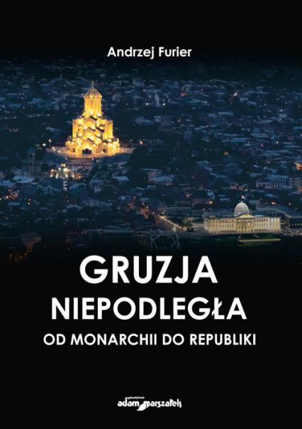Gruzja niepodległa od monarchii do republiki - Andrzej Furier   okładka