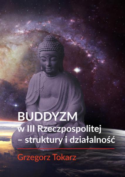 Buddyzm w III Rzeczpospolitej - struktury i działalność - Grzegorz Tokarz | okładka