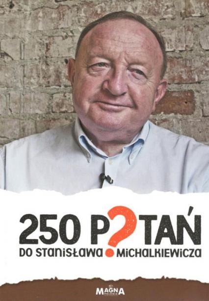 250 pytań do Stanisława Michalkiewicza - zbiorowa Praca | okładka