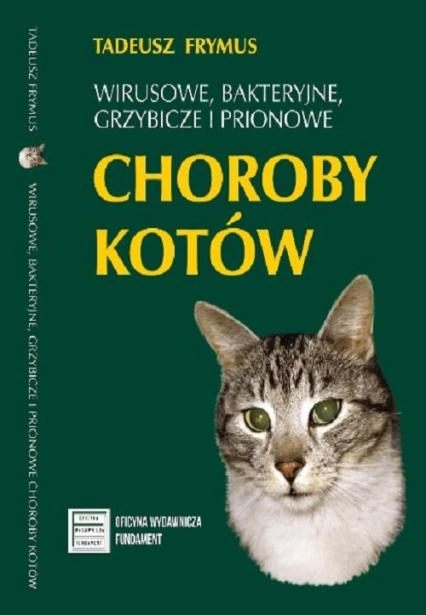 Wirusowe bakteryjne grzybicze i prionowe choroby kotów - Tadeusz Frymus | okładka
