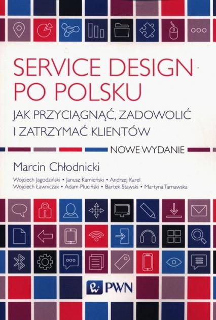 Service design po polsku Jak przyciągnąć, zadowolić i zatrzymać klientów - Chłodnicki Marcin, Karel Andrzej | okładka