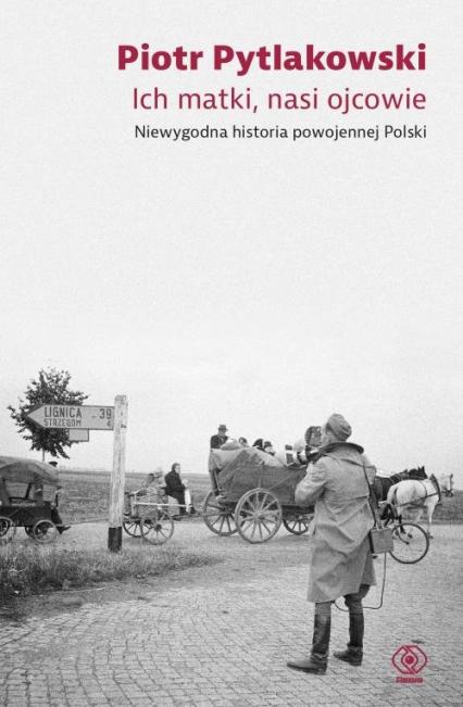 Ich matki nasi ojcowie Niewygodna historia powojennej Polski - Piotr Pytlakowski   okładka
