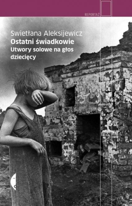 Ostatni świadkowie - Swietłana Aleksijewicz | okładka