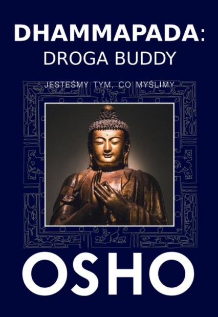 Dhammapada Droga Buddy Jesteśmy tym, co myślimy - Osho | okładka