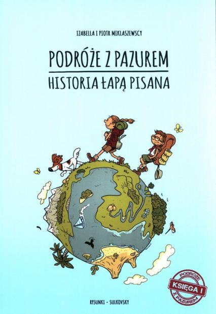 Podróże z pazurem Historia łapą pisana Księga 1 - Miklaszewska Izabella, Miklaszewski Piotr   okładka