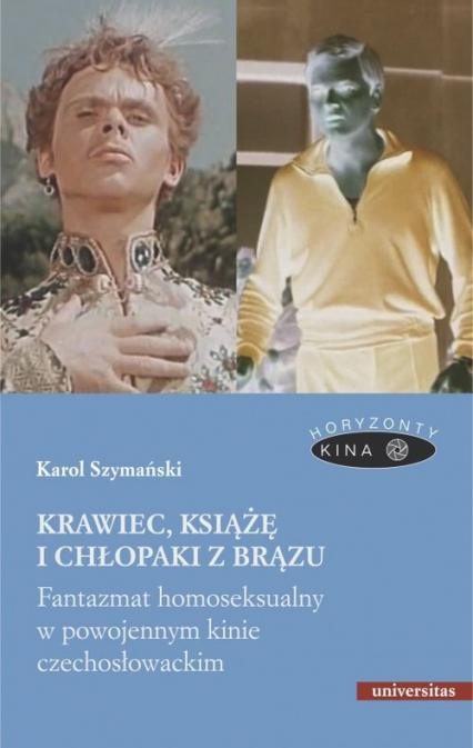 Krawiec, książę i chłopaki z brązu Fantazmat homoseksualny w powojennym kinie czechosłowackim - Karol Szymański | okładka