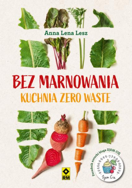 Bez marnowania Kuchnia zero waste - Anna Lesz   okładka