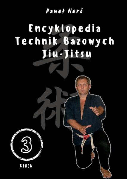Encyklopedia technik bazowych Jiu-Jitsu. Tom 3 - Paweł Nerć | okładka