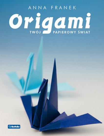 Origami Twój papierowy świat - Anna Franek   okładka