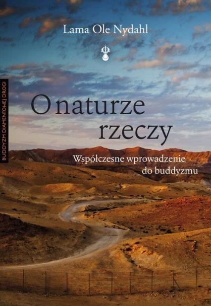 O naturze rzeczy Współczesne wprowadzenie do buddyzmu - Ole Nydahl   okładka