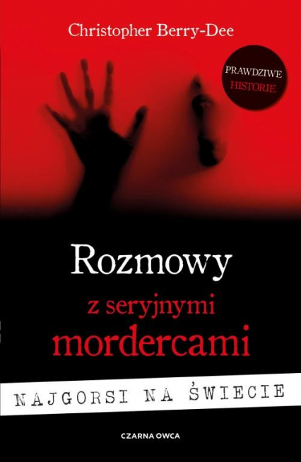 Rozmowy z seryjnymi mordercami Najgorsi na świecie - Christopher Berry-Dee | okładka