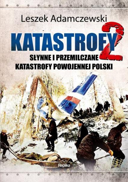 Katastrofy 2 Słynne i przemilczane tragedie powojennej Polski - Leszek Adamczewski | okładka