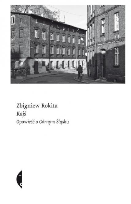 Kajś Opowieść o Górnym Śląsku - Zbigniew Rokita   okładka