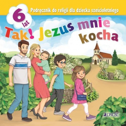 Tak! Jezus mnie kocha Podręcznik do religii dla dziecka sześcioletniego Przedszkole - Kondrak Elżbieta, Kurpiński Dariusz, Snopek Jerzy   okładka